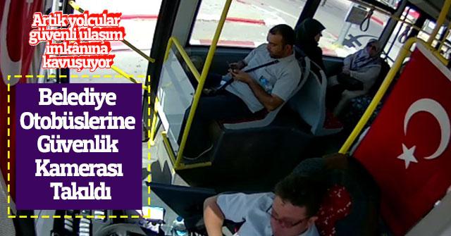 Belediye Otobüslerine Güvenlik Kamerası Takıldı