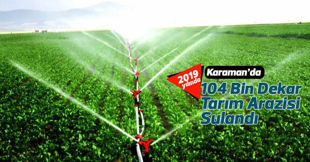 Karaman'da 104 Bin Dekar Tarım Arazisi Sulandı