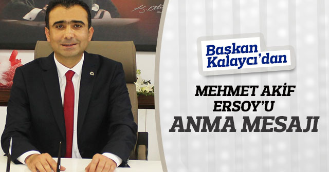 Başkan Kalaycı'dan Mehmet Akif Ersoy'u Anma Mesajı