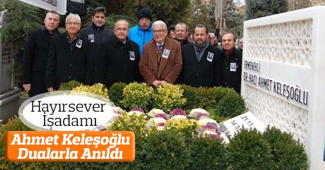 Hayırsever İşadamı Ahmet Keleşoğlu, Dualarla Anıldı