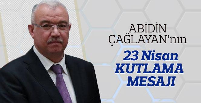Başkanı Abidin Çağlayan'ın 23 Nisan Kutlama Mesajı