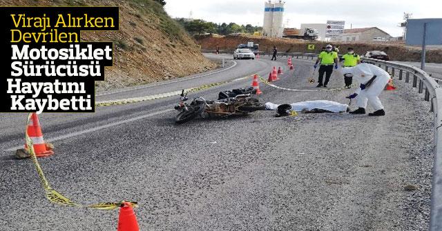 Virajı alırken devrilen motosikletin sürücüsü hayatını kaybetti