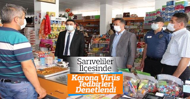 Sarıveliler İlçesinde Korona Virüs Tedbirleri Denetlendi