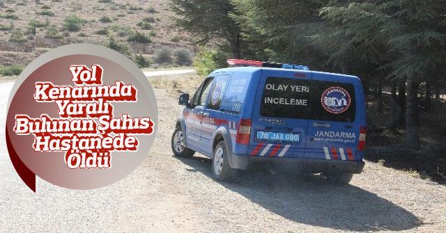 Yol kenarında yaralı bulunan şahıs hastanede öldü
