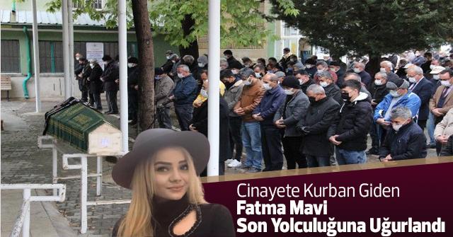 Cinayete Kurban Giden Fatma Mavi, Son Yolculuğuna Uğurlandı