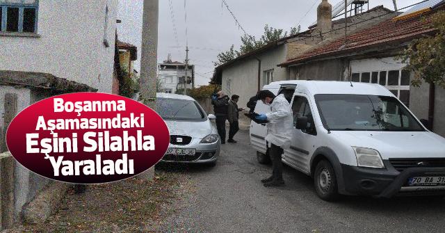 Karaman'da bir kişi tartıştığı karısını silahla vurdu