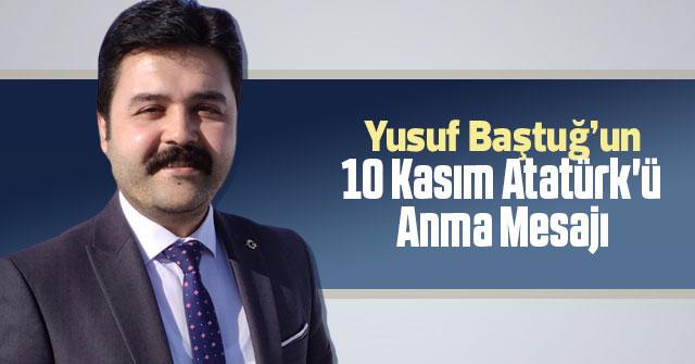 Yusuf Baştuğ'un10 Kasım Atatürk'ü Anma Mesajı