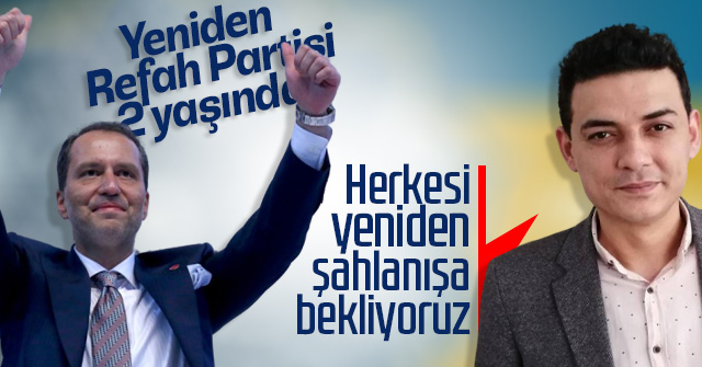 Yeniden Refah Partisi 2. Yaşına girdi.