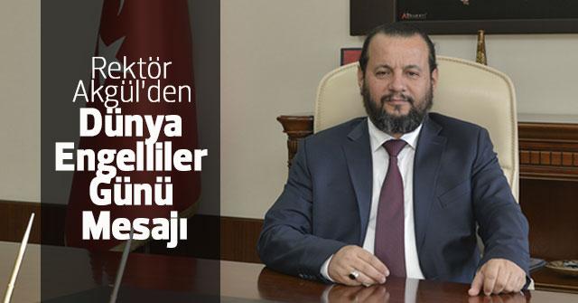 Rektör Akgül'den Dünya Engelliler Günü Mesajı