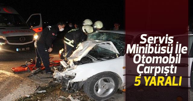 Servis Minibüsü İle Otomobil Çarpıştı 5 Yaralı