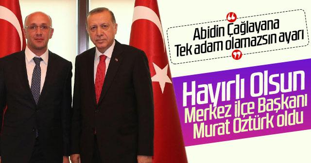Murat Öztürk Merkez İlçe Başkanı Oldu