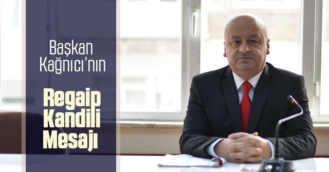 CHP il Başkanı Kağnıcı'nın Regaip Kandili Mesajı