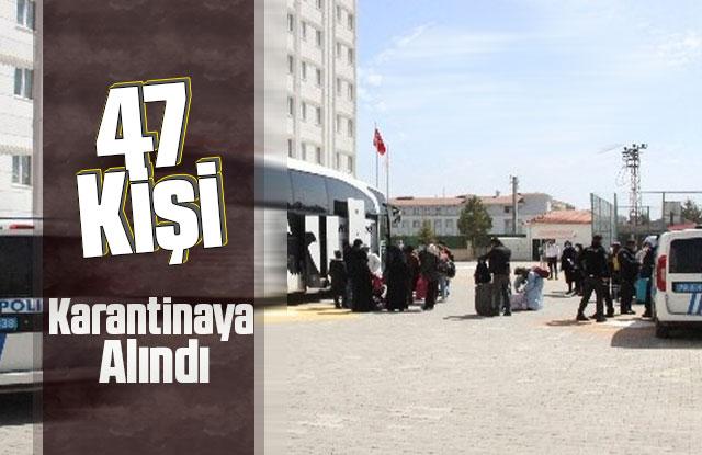 47 kişi karantinaya alındı