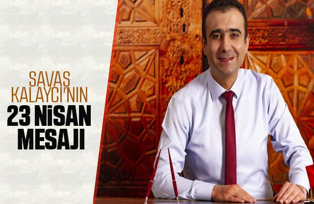 Belediye Başkanı Savaş Kalaycı'nın 23 Nisan Mesajı