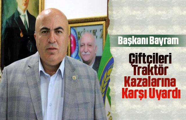Başkan Bayram çiftçileri traktör kazalarına karşı uyardı