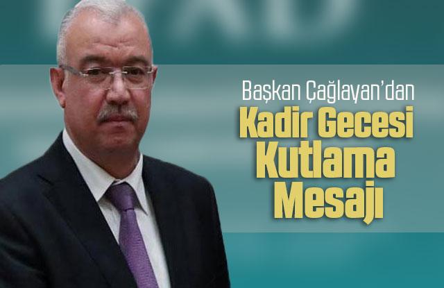 AK Parti il Başkan Çağlayan'dan Kadir Gecesi Mesajı