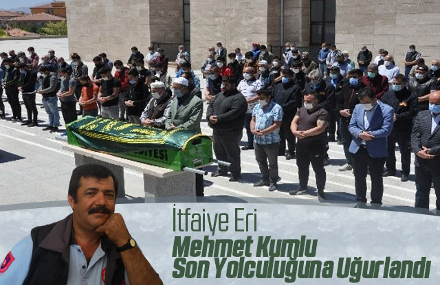 İtfaiye eri Mehmet Kumlu son yolculuğuna uğurlandı.