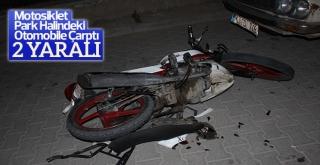 Motosiklet Park Halindeki Otomobile Çarptı: 2 yaralı